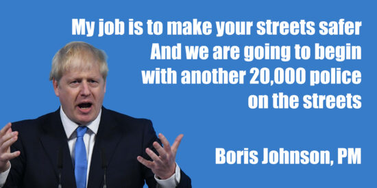 My Job is to Make Your Streets Safer With Another 20,000 Police on the Streets - Boris Johnson, PM