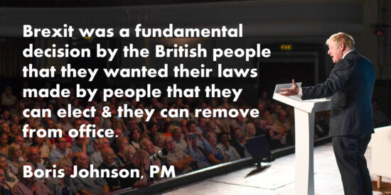 British People Want Their Laws Made by People They Can Elect and Remove From Office - Boris Johnson, PM