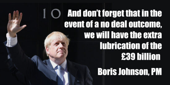 In the Event of a No Deal Outcome, We Will Have the Extra Lubrication of the £39 Billion - Boris Johnson, PM
